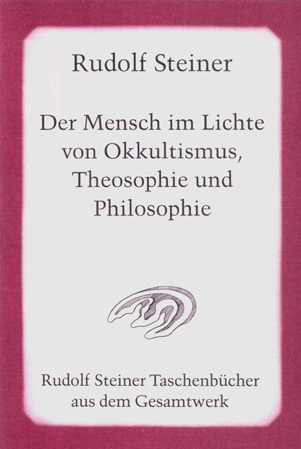 Der Mensch im Lichte von Okkultismus, Theosophie und Philosophie
