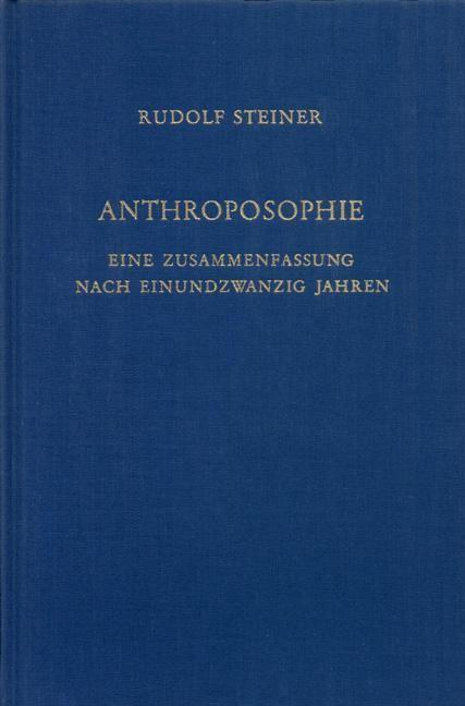 Anthroposophie - Eine Zusammenfassung nach einundzwanzig Jahren. Zugleich eine Anleitung zu ihrer Vertretung vor der Welt. 9 Vorträge, Dornach 1924