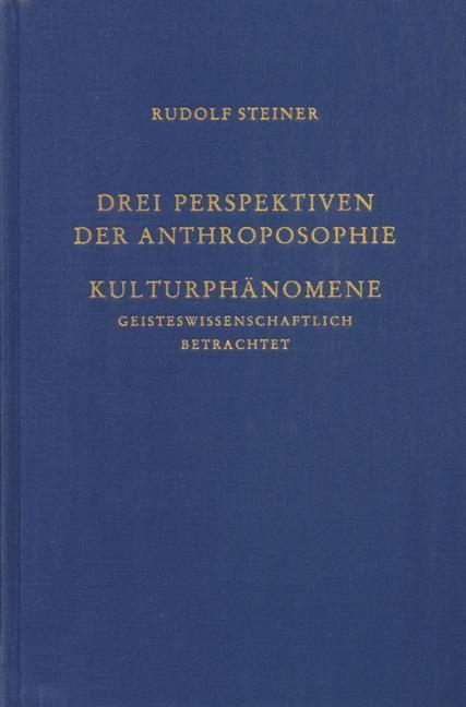 Drei Perspektiven der Anthroposophie. Kulturphänomene geisteswissenschaftlich betrachtet