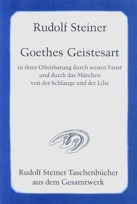 """Goethes Geistesart in ihrer Offenbarung durch seinen """"Faust"""" und durch das Märchen von der Schlange und der Lilie"""
