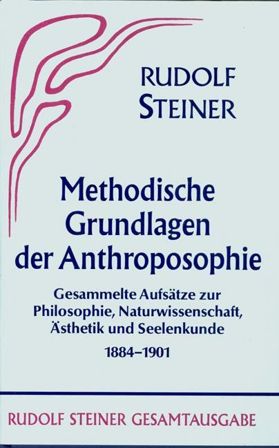 Methodische Grundlagen der Anthroposophie 1884-1901