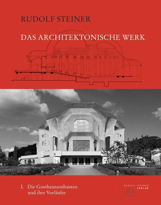 Das architektonische Werk I: Das Goetheanum und seine Vorläufer
