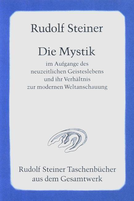 Die Mystik im Aufgange des neuzeitlichen Geisteslebens und ihr Verhältnis zur modernen Weltanschauung