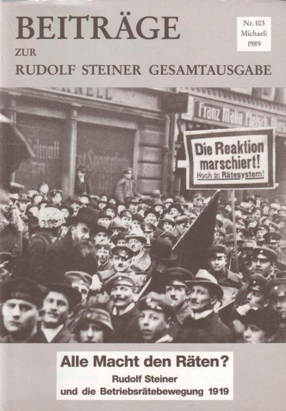 Beiträge Heft 103 Alle Macht den Räten? Rudolf Steiner und die Betriebsrätebewegung 1919