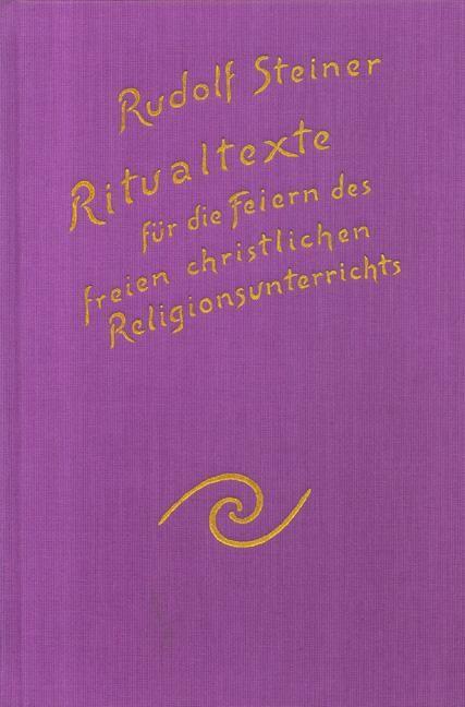 Ritualtexte für die Feiern des freien christlichen Religionsunterrichtes und das Spruchgut für Lehrer und Schüler der Waldorfschule