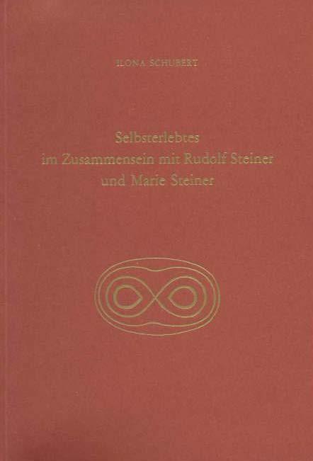 Selbsterlebtes im Zusammensein mit Rudolf Steiner und Marie Steiner