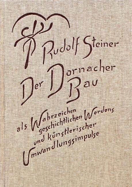 Der Dornacher Bau als Wahrzeichen geschichtlichen Werdens und künstlerischer Umwandlungsimpulse