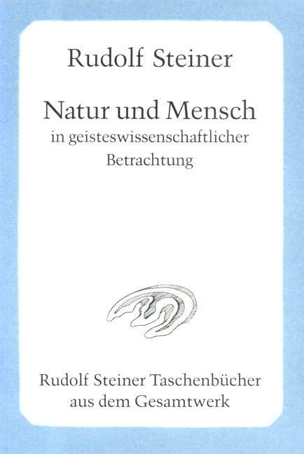 Natur und Mensch in geisteswissenschaftlicher Betrachtung